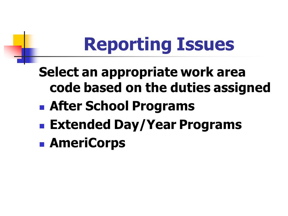 Reporting Issues Select an appropriate work area code based on the duties assigned. After School Programs.