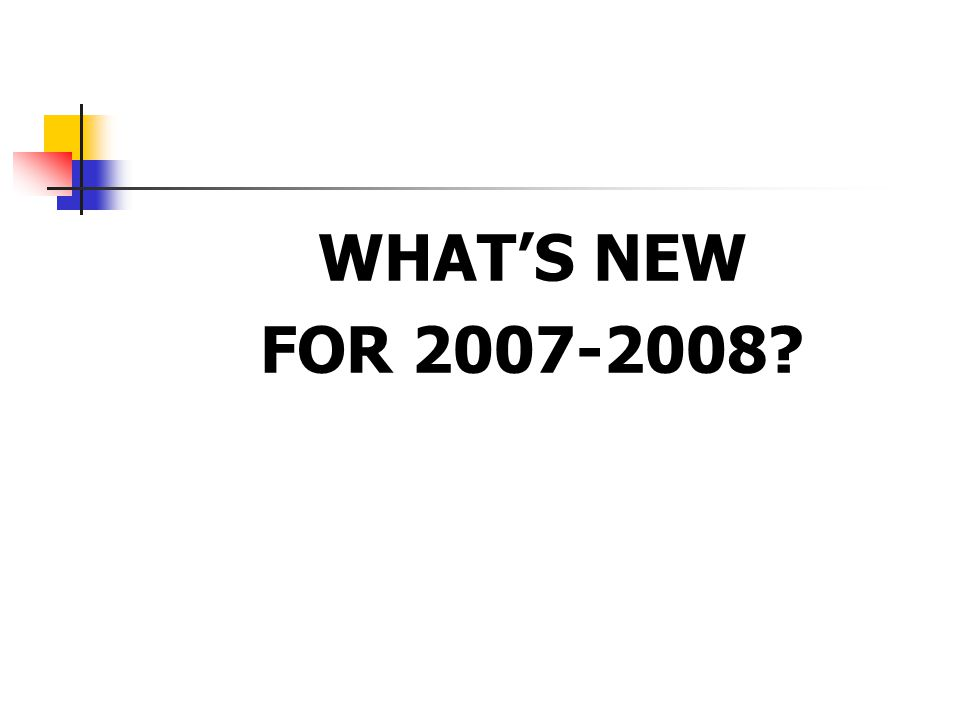 WHAT'S NEW FOR 2007-2008
