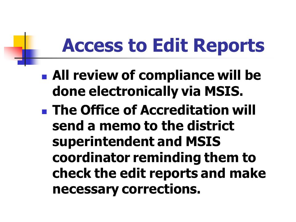 Access to Edit Reports All review of compliance will be done electronically via MSIS.