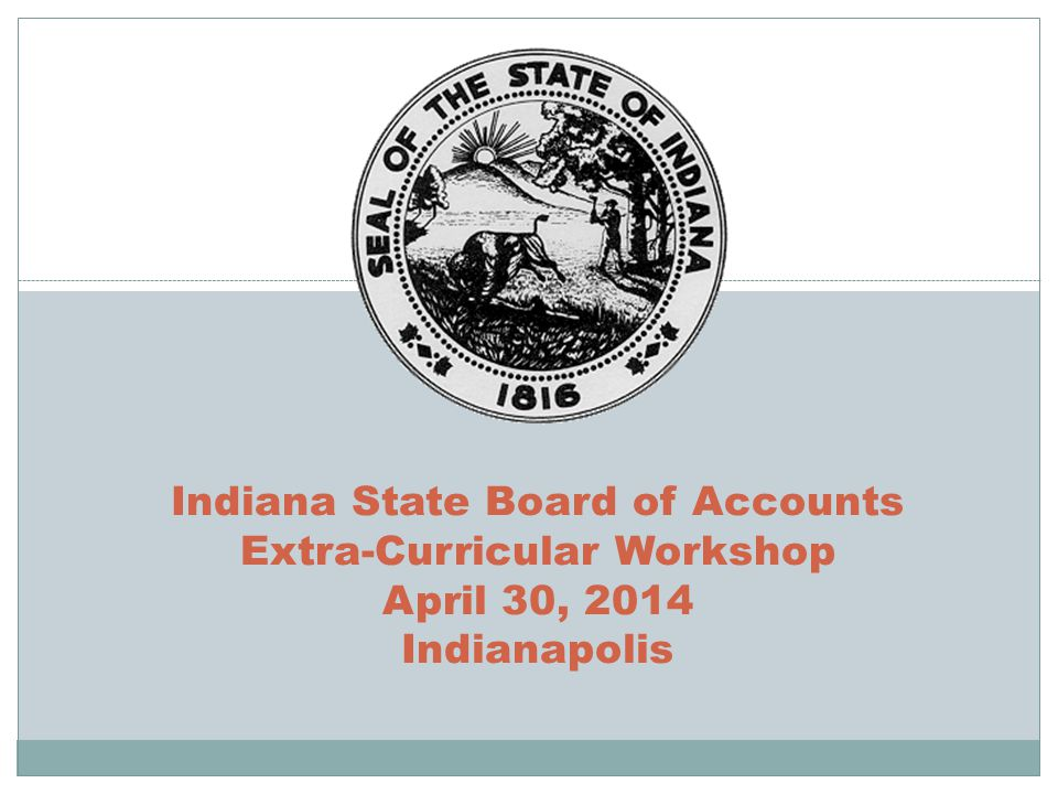 Indiana State Board of Accounts Extra-Curricular Workshop April 30, 2014 Indianapolis