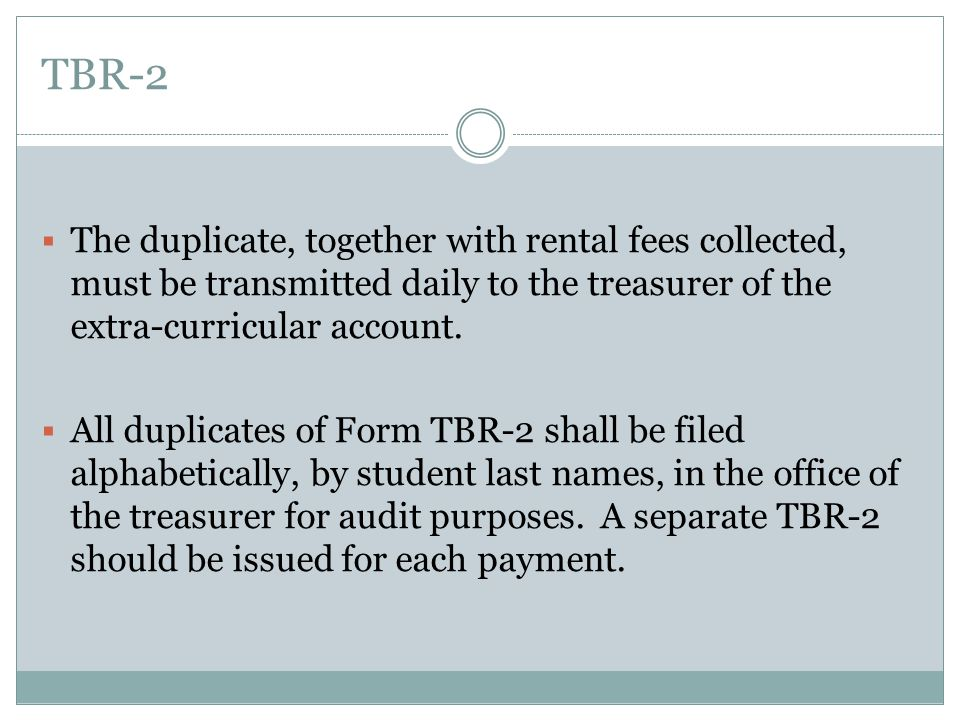 TBR-2 The duplicate, together with rental fees collected, must be transmitted daily to the treasurer of the extra-curricular account.
