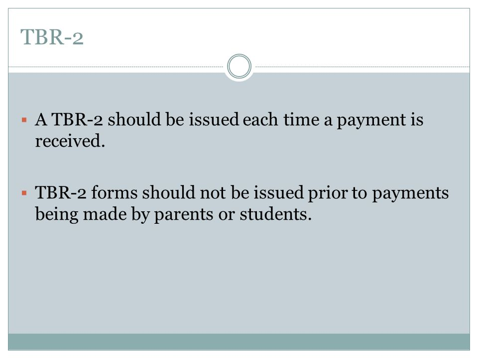 TBR-2 A TBR-2 should be issued each time a payment is received.