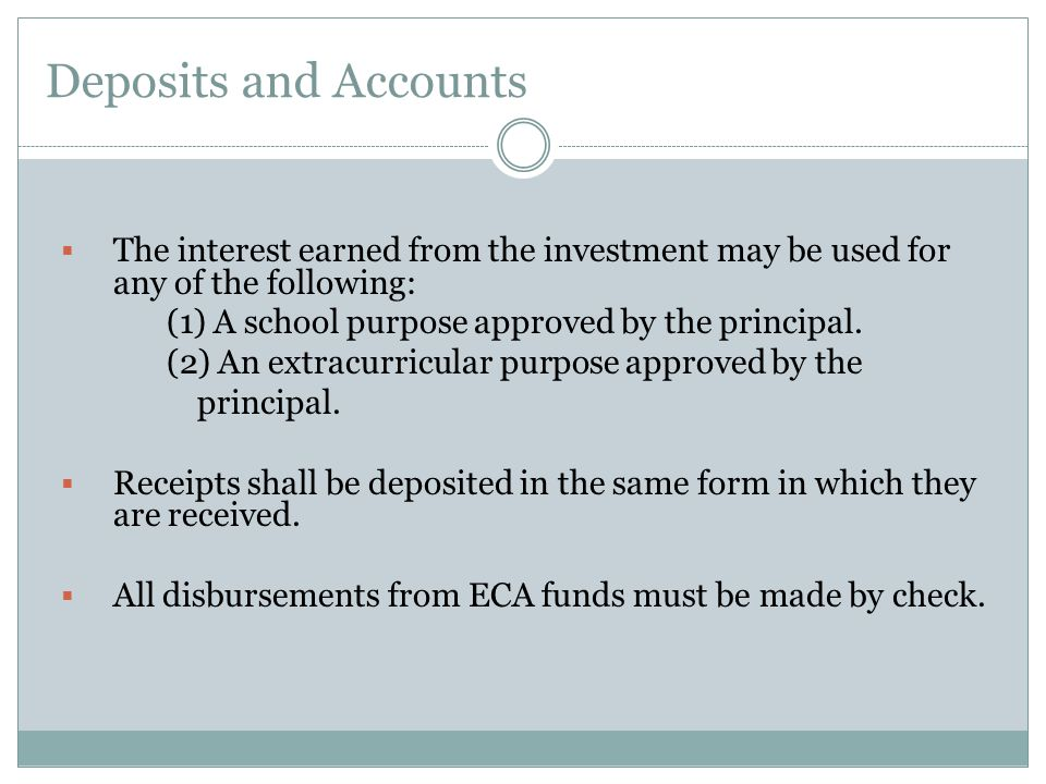 Deposits and Accounts The interest earned from the investment may be used for any of the following: