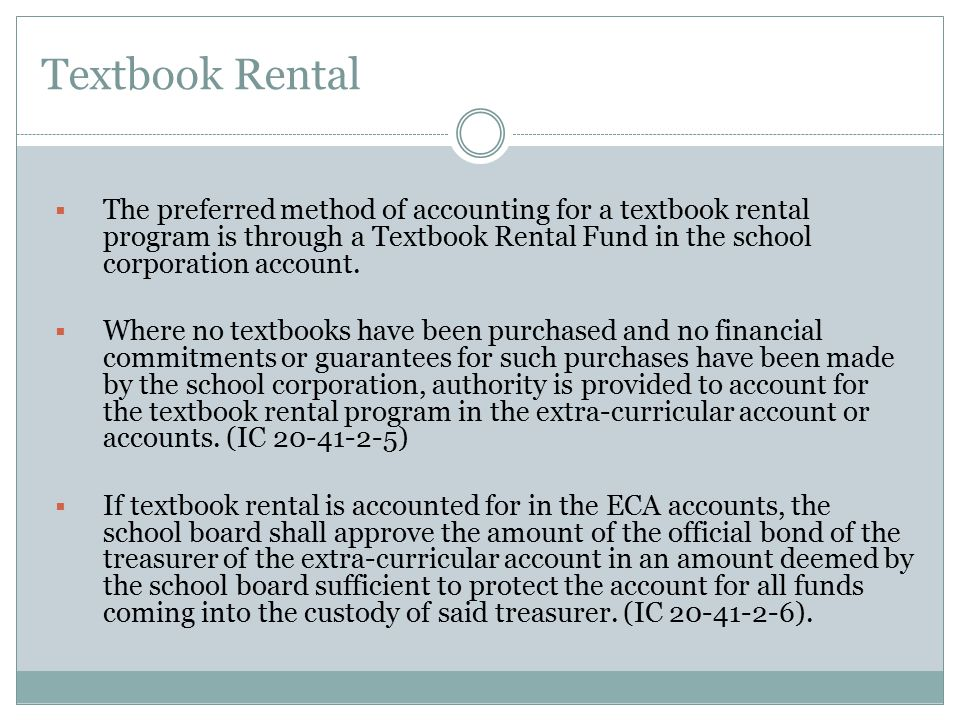 Textbook Rental The preferred method of accounting for a textbook rental program is through a Textbook Rental Fund in the school corporation account.