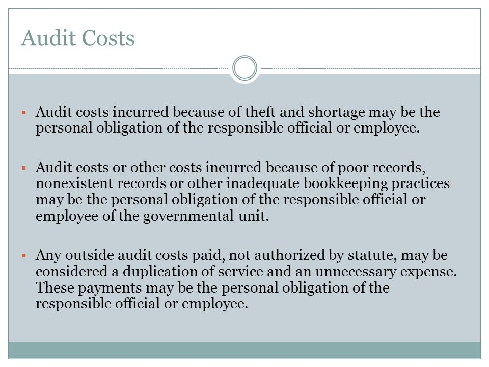 Audit Costs Audit costs incurred because of theft and shortage may be the personal obligation of the responsible official or employee.