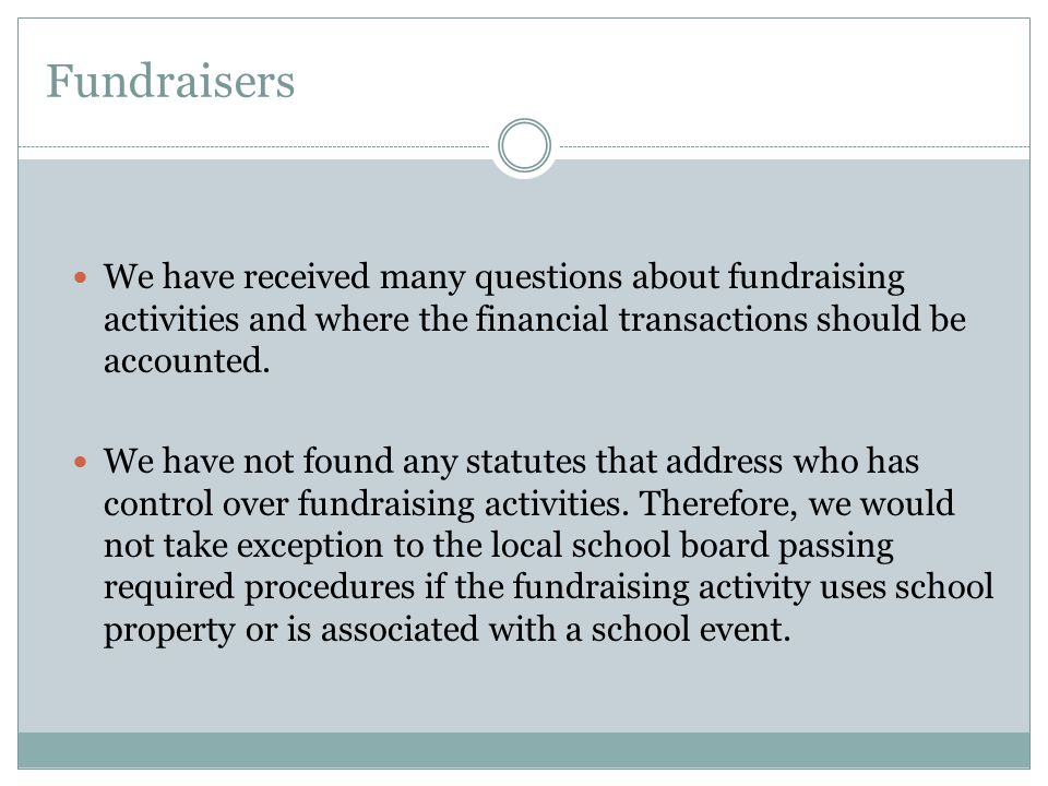 Fundraisers We have received many questions about fundraising activities and where the financial transactions should be accounted.