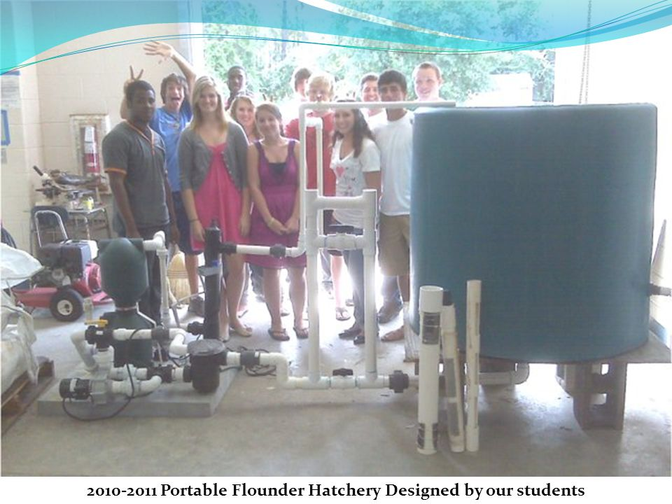 2010-2011 Portable Flounder Hatchery Designed by our students
