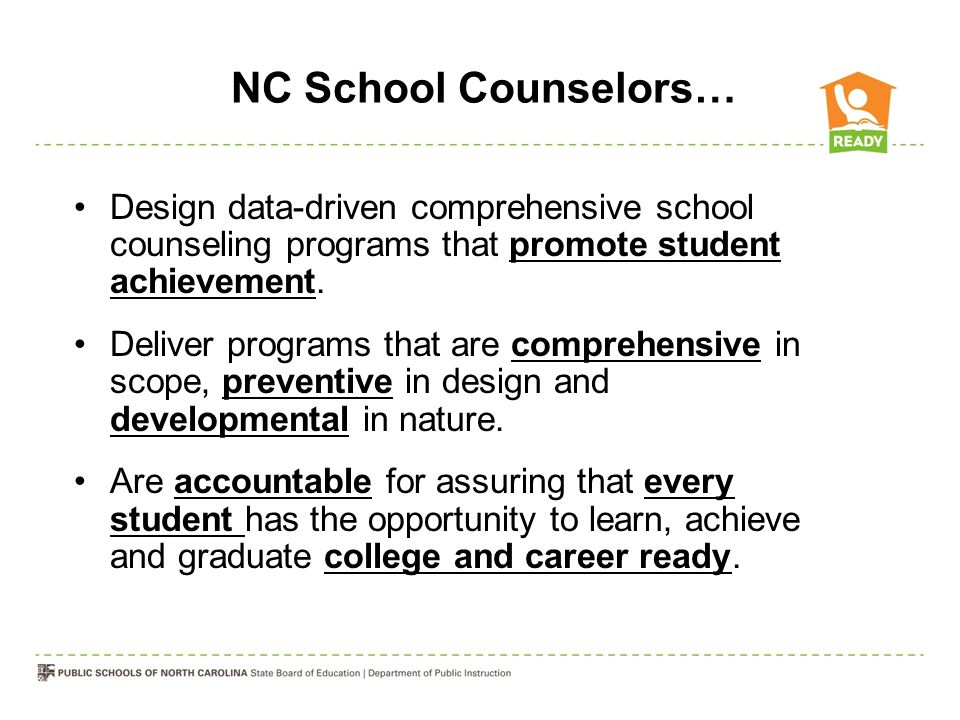 NC School Counselors… Design data-driven comprehensive school counseling programs that promote student achievement.