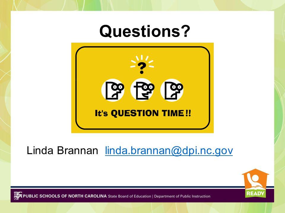 Questions Linda Brannan linda.brannan@dpi.nc.gov