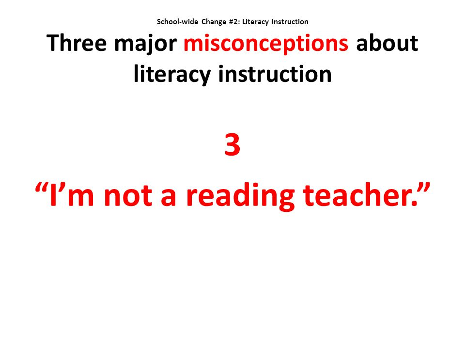 3 I'm not a reading teacher.