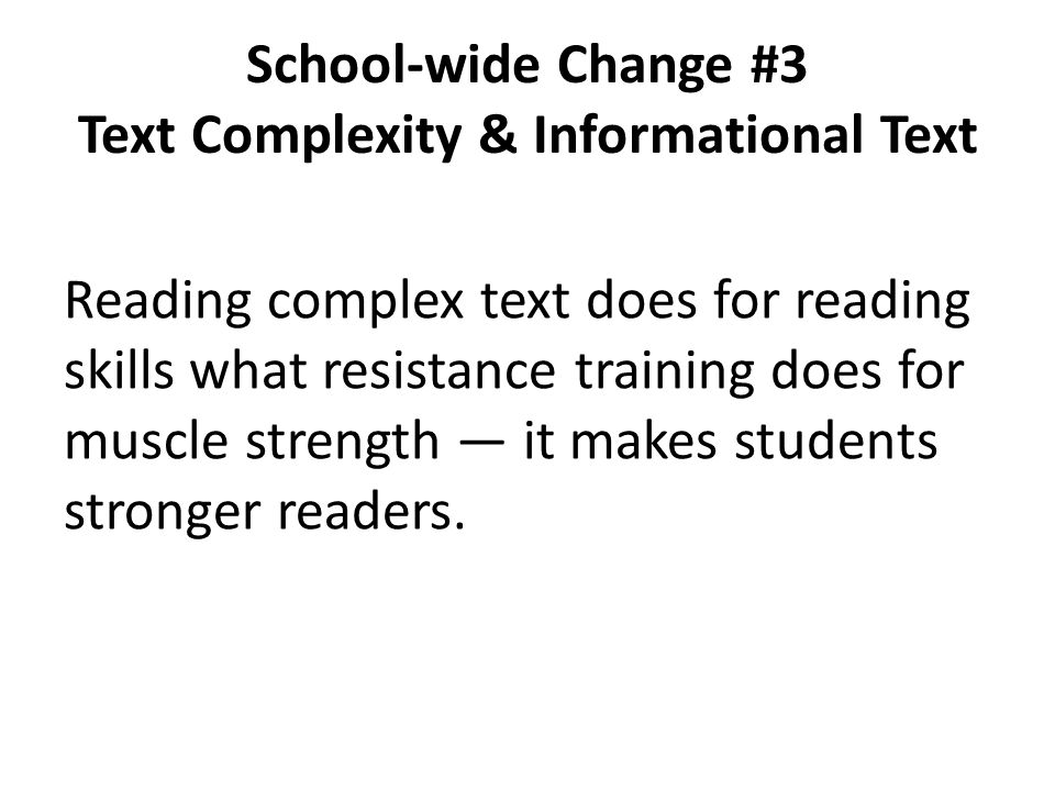 School-wide Change #3 Text Complexity & Informational Text