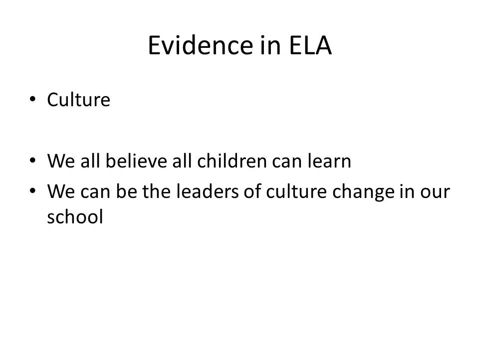 Evidence in ELA Culture We all believe all children can learn