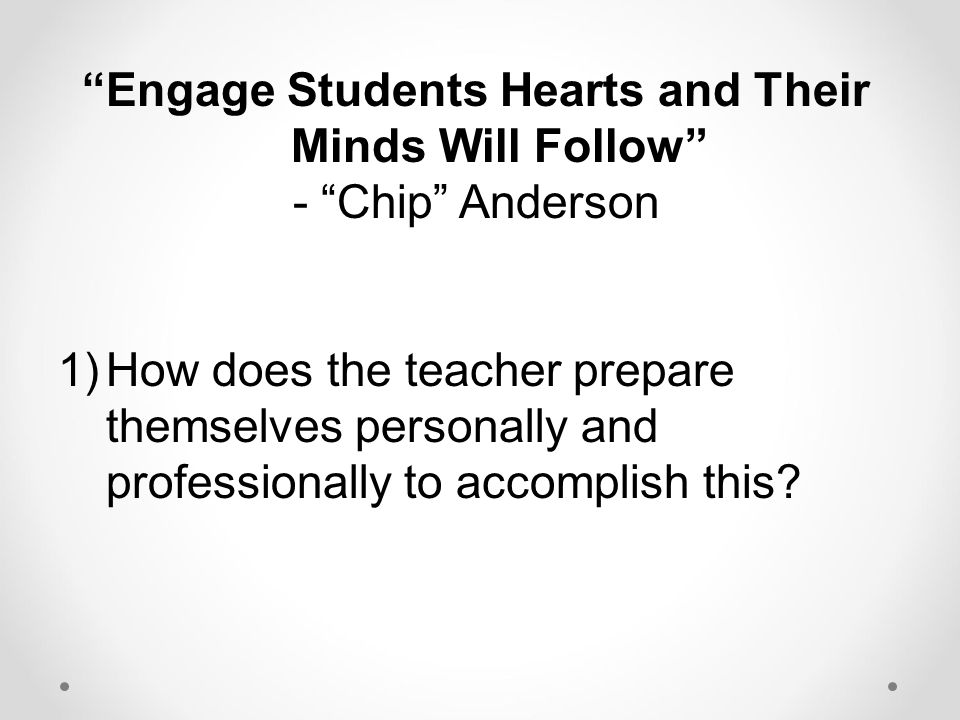 Engage Students Hearts and Their Minds Will Follow
