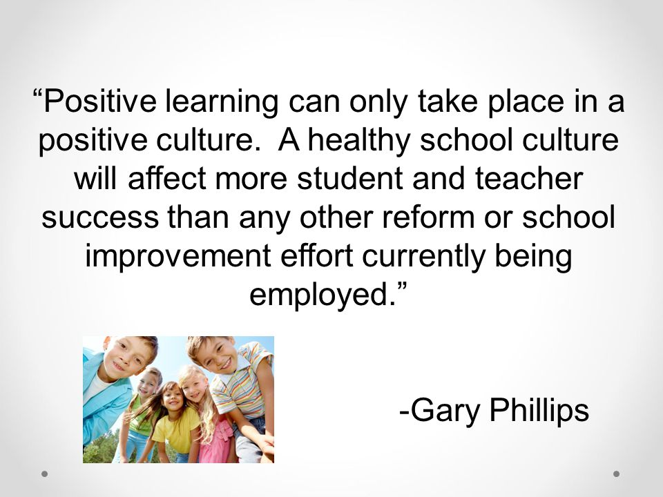 Positive learning can only take place in a positive culture
