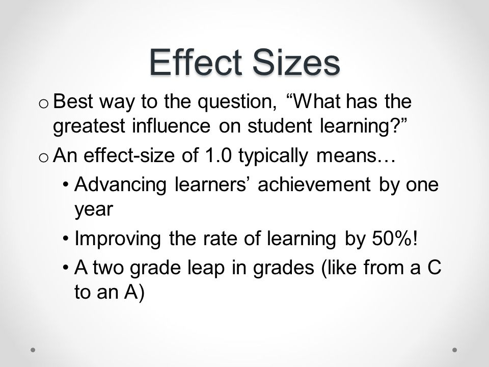 Effect Sizes Best way to the question, What has the greatest influence on student learning An effect-size of 1.0 typically means…