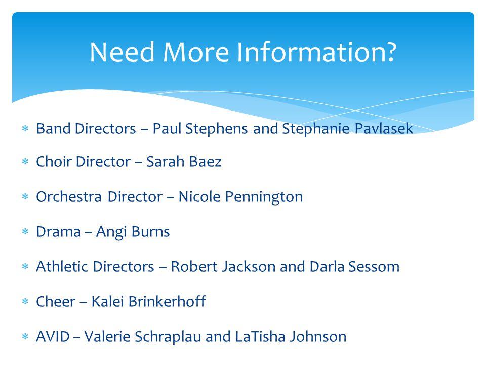 Need More Information Band Directors – Paul Stephens and Stephanie Pavlasek. Choir Director – Sarah Baez.