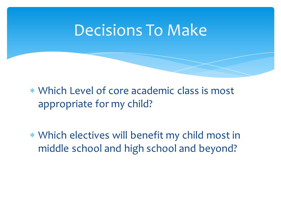 Decisions To Make Which Level of core academic class is most appropriate for my child