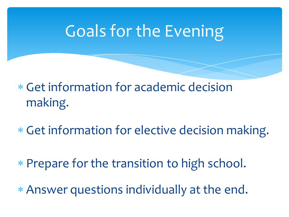 Goals for the Evening Get information for academic decision making.