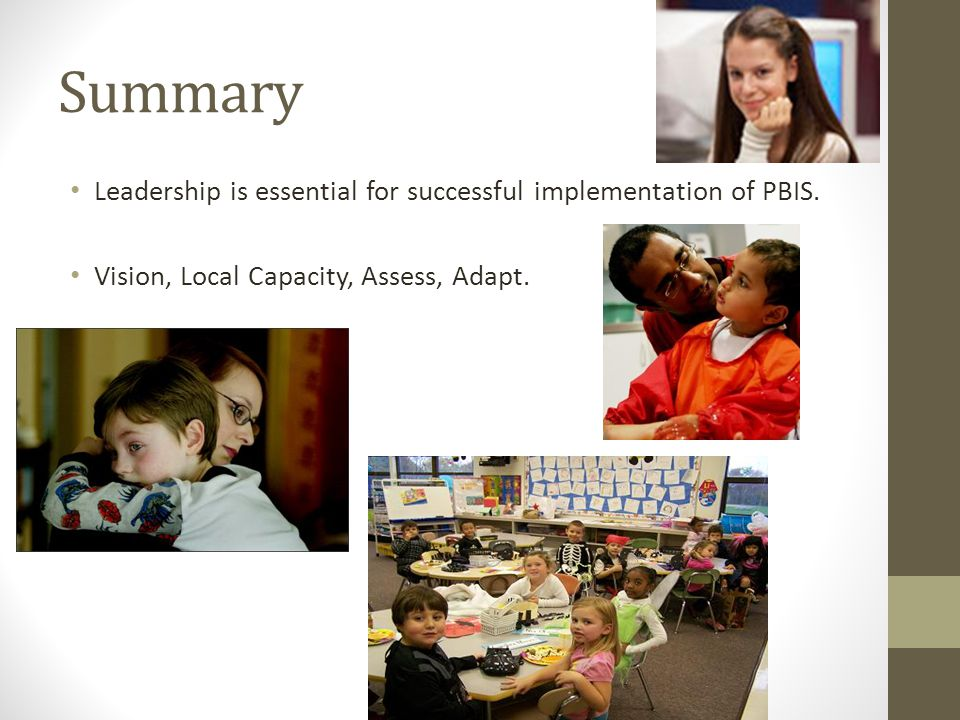 Summary Leadership is essential for successful implementation of PBIS.