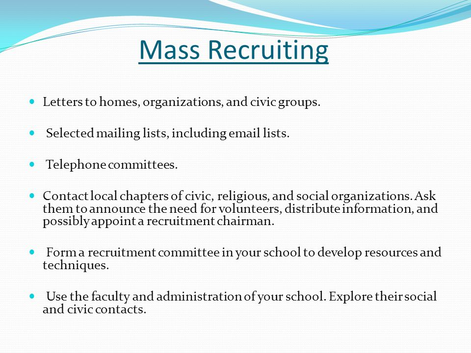 Mass Recruiting Letters to homes, organizations, and civic groups.