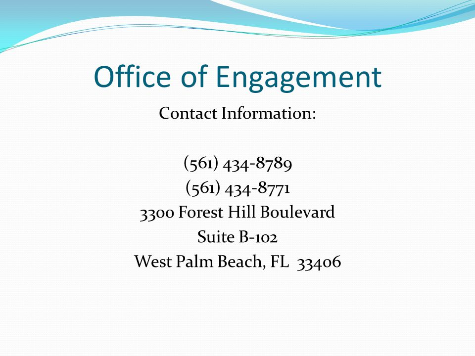 Office of Engagement Contact Information: (561) 434-8789 (561) 434-8771 3300 Forest Hill Boulevard Suite B-102 West Palm Beach, FL 33406