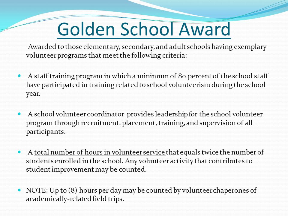 Golden School Award Awarded to those elementary, secondary, and adult schools having exemplary volunteer programs that meet the following criteria: