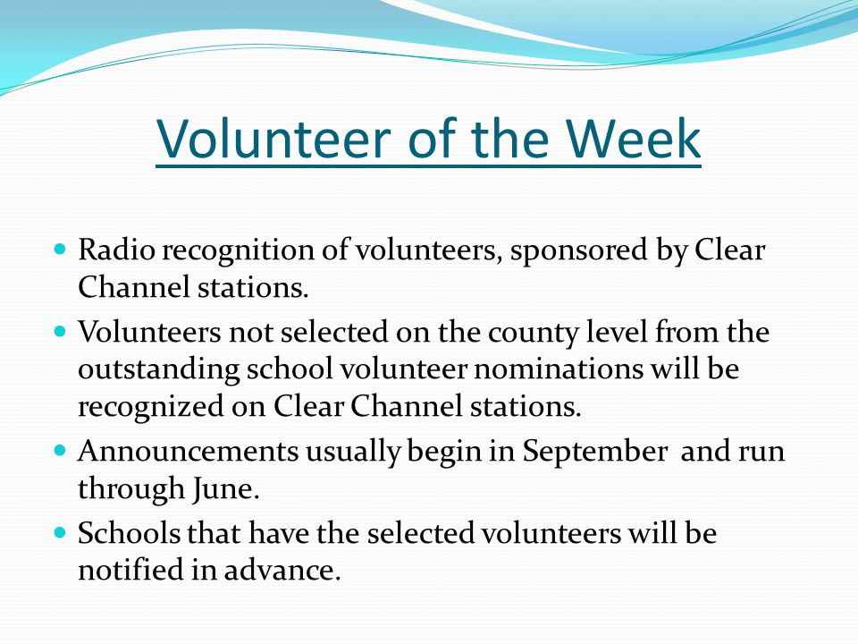 Volunteer of the Week Radio recognition of volunteers, sponsored by Clear Channel stations.