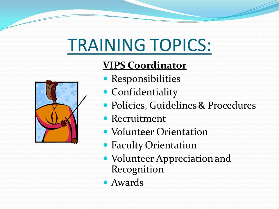 TRAINING TOPICS: VIPS Coordinator Responsibilities Confidentiality