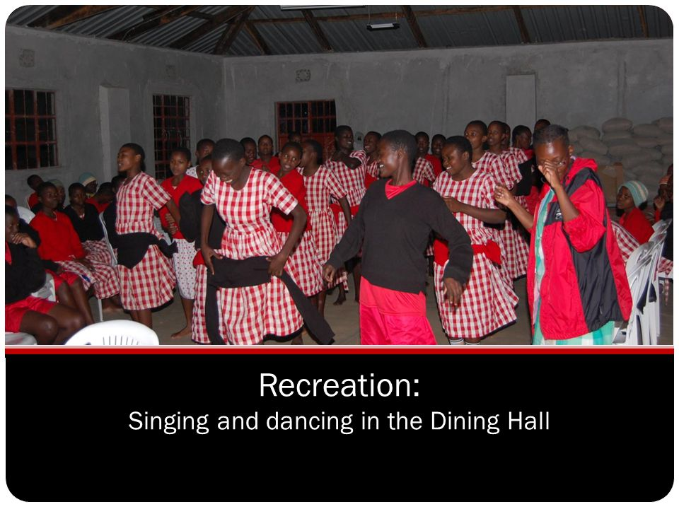 Recreation: Singing and dancing in the Dining Hall