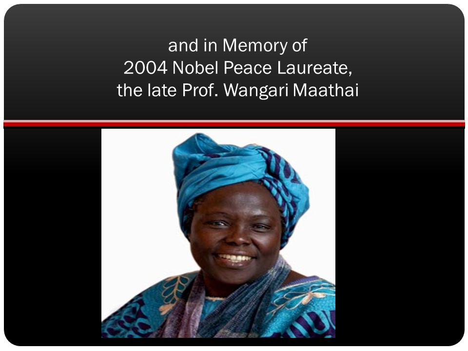 and in Memory of 2004 Nobel Peace Laureate, the late Prof