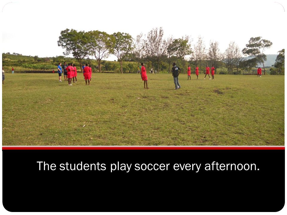 The students play soccer every afternoon.