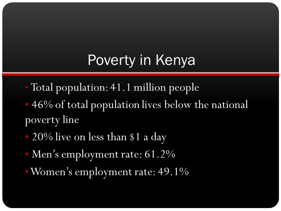 Poverty in Kenya Total population: 41.1 million people. 46% of total population lives below the national poverty line.
