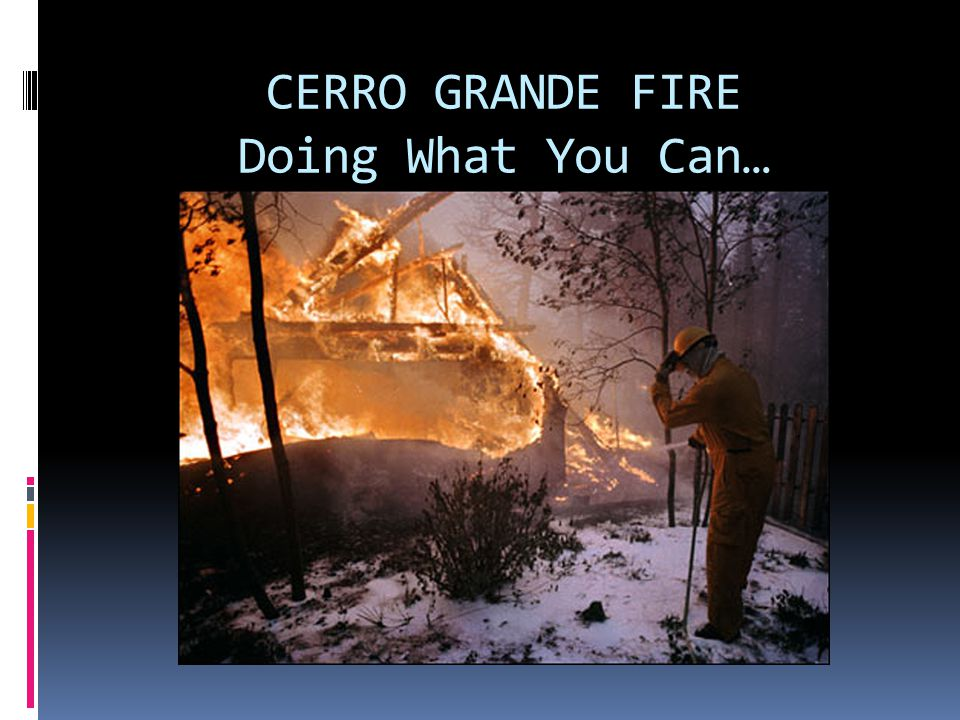 CERRO GRANDE FIRE Doing What You Can…