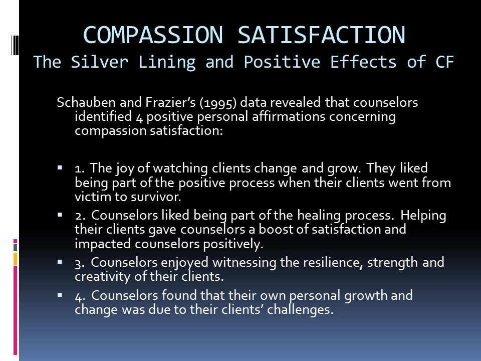 COMPASSION SATISFACTION The Silver Lining and Positive Effects of CF