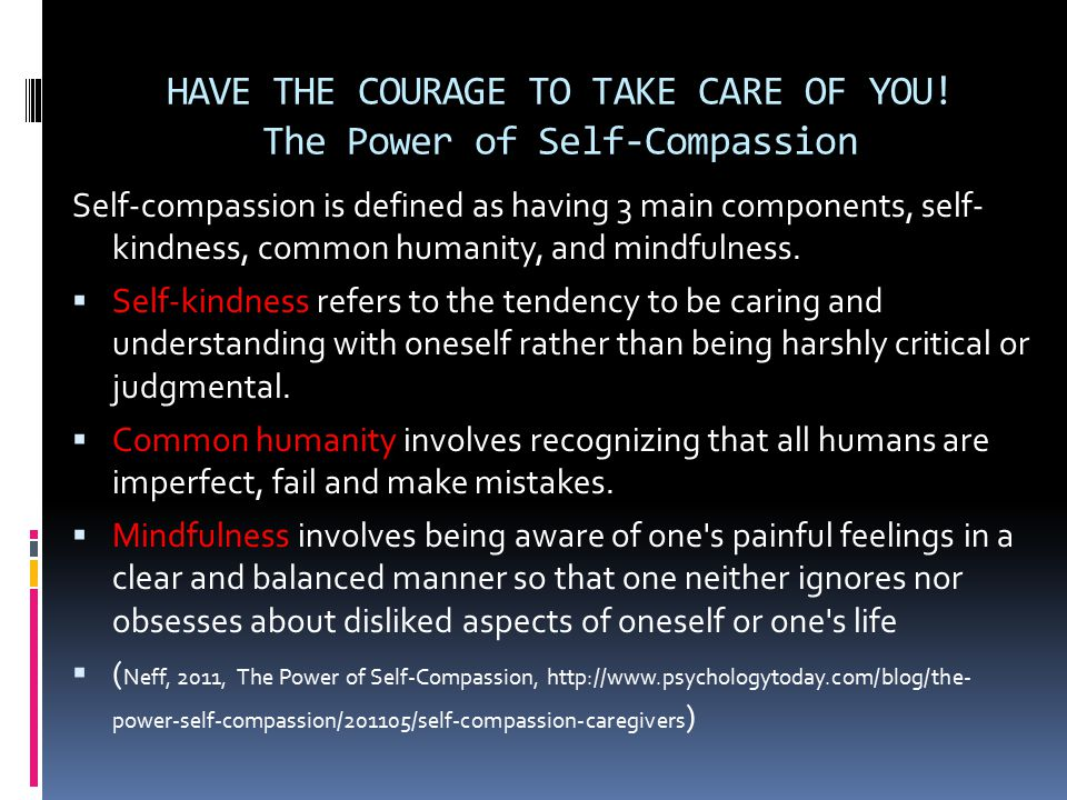 HAVE THE COURAGE TO TAKE CARE OF YOU! The Power of Self-Compassion