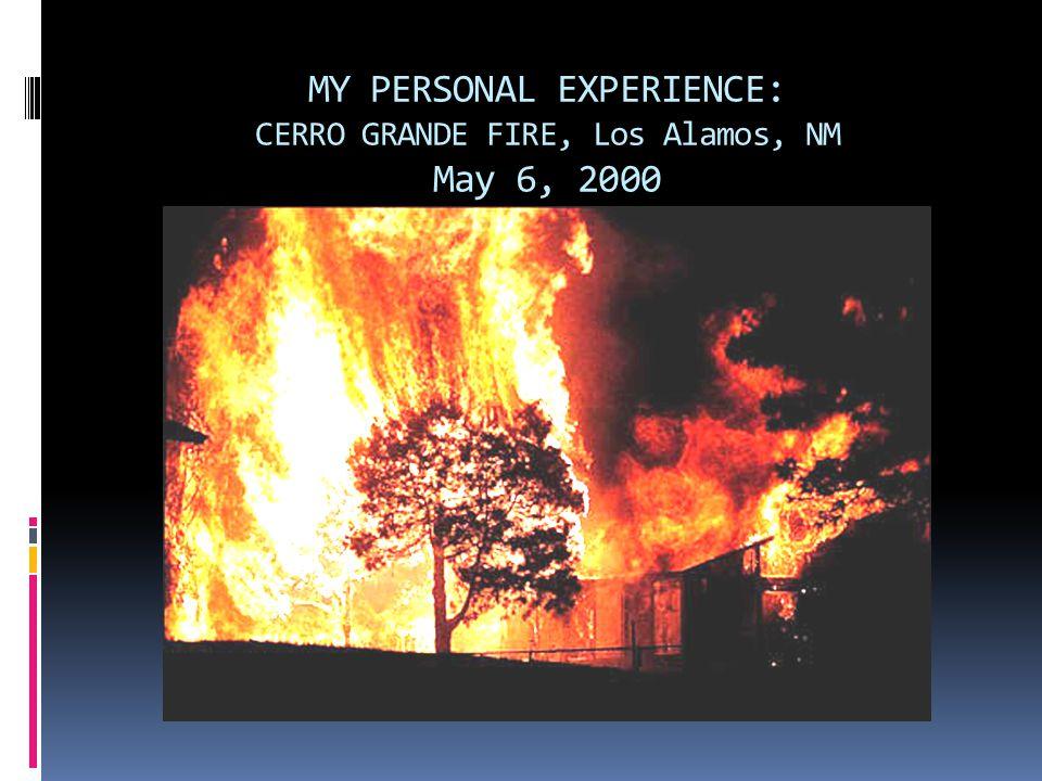MY PERSONAL EXPERIENCE: CERRO GRANDE FIRE, Los Alamos, NM May 6, 2000