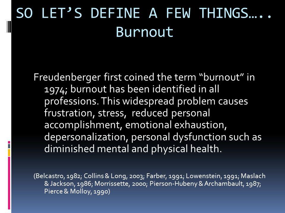 SO LET'S DEFINE A FEW THINGS….. Burnout