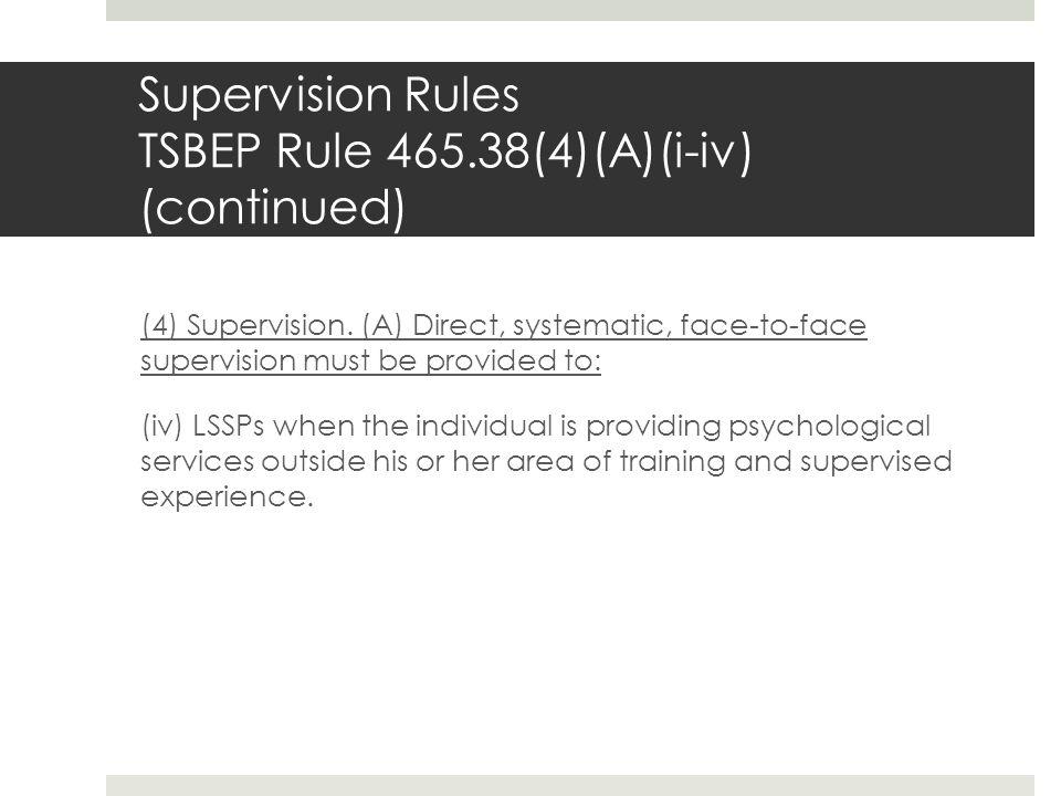 Supervision Rules TSBEP Rule 465.38(4)(A)(i-iv) (continued)