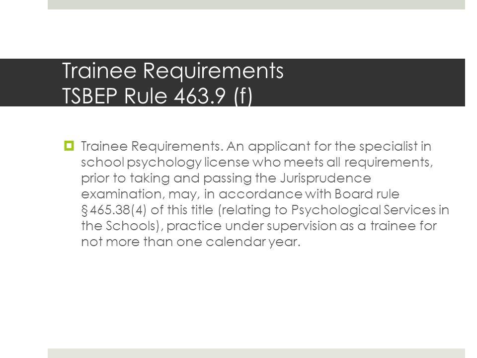 Trainee Requirements TSBEP Rule 463.9 (f)