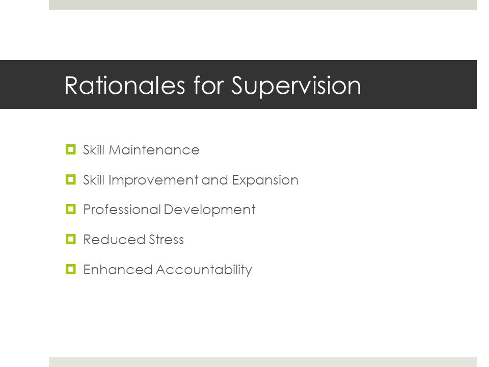 Rationales for Supervision