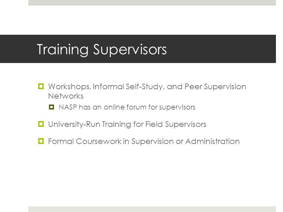Training Supervisors Workshops, Informal Self-Study, and Peer Supervision Networks. NASP has an online forum for supervisors.