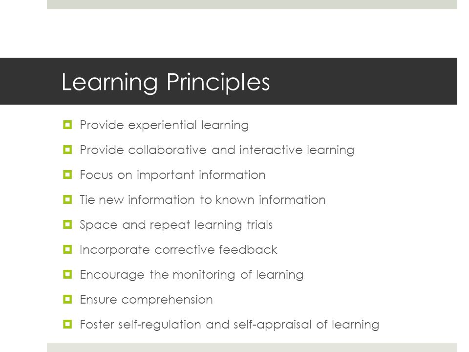 Learning Principles Provide experiential learning