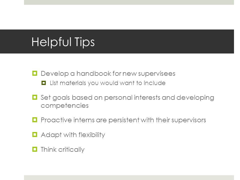 Helpful Tips Develop a handbook for new supervisees