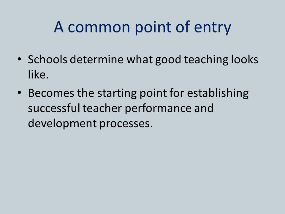 A common point of entry Schools determine what good teaching looks like.