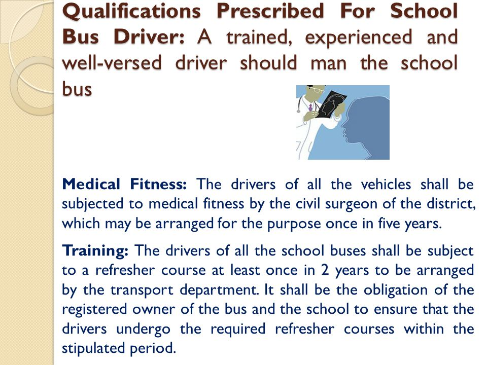 Qualifications Prescribed For School Bus Driver: A trained, experienced and well-versed driver should man the school bus