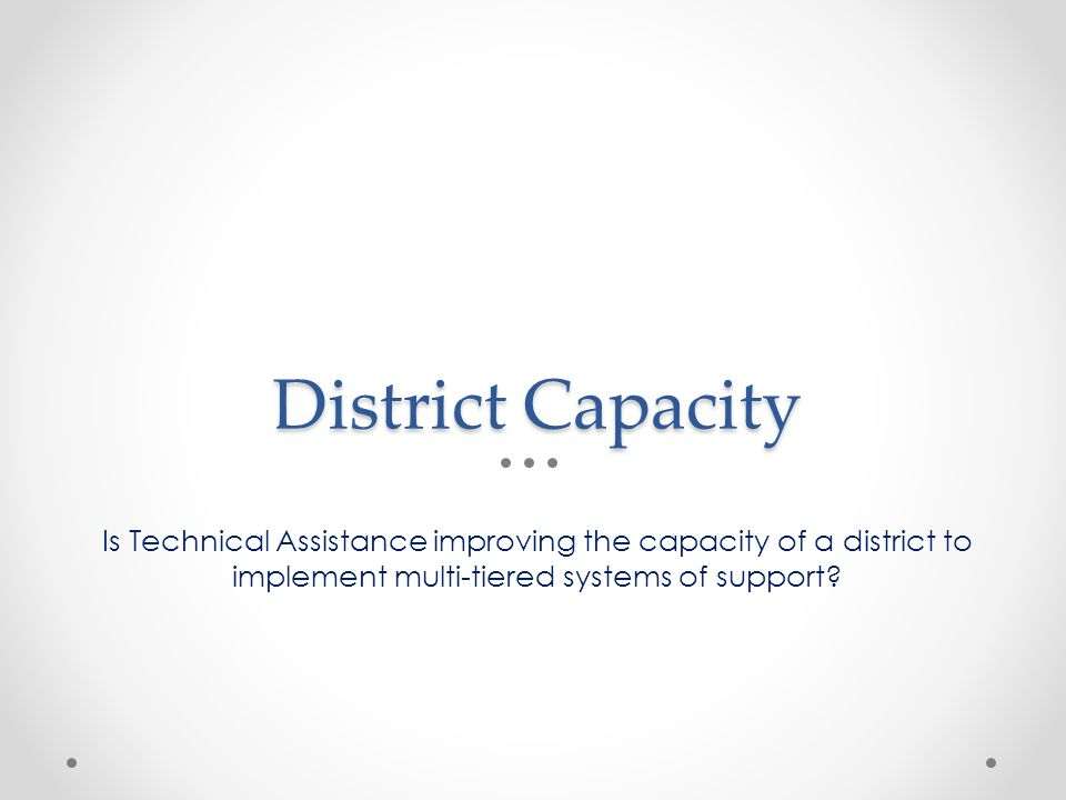 District Capacity Is Technical Assistance improving the capacity of a district to implement multi-tiered systems of support