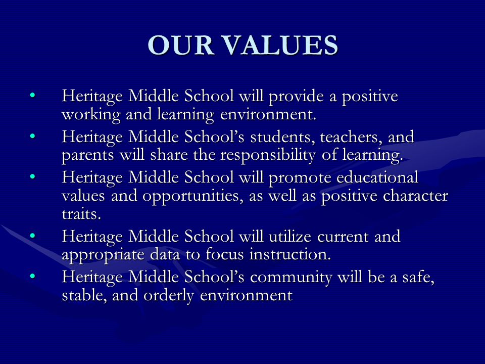 OUR VALUES Heritage Middle School will provide a positive working and learning environment.