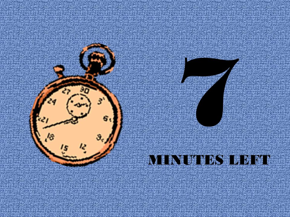 7 MINUTES LEFT