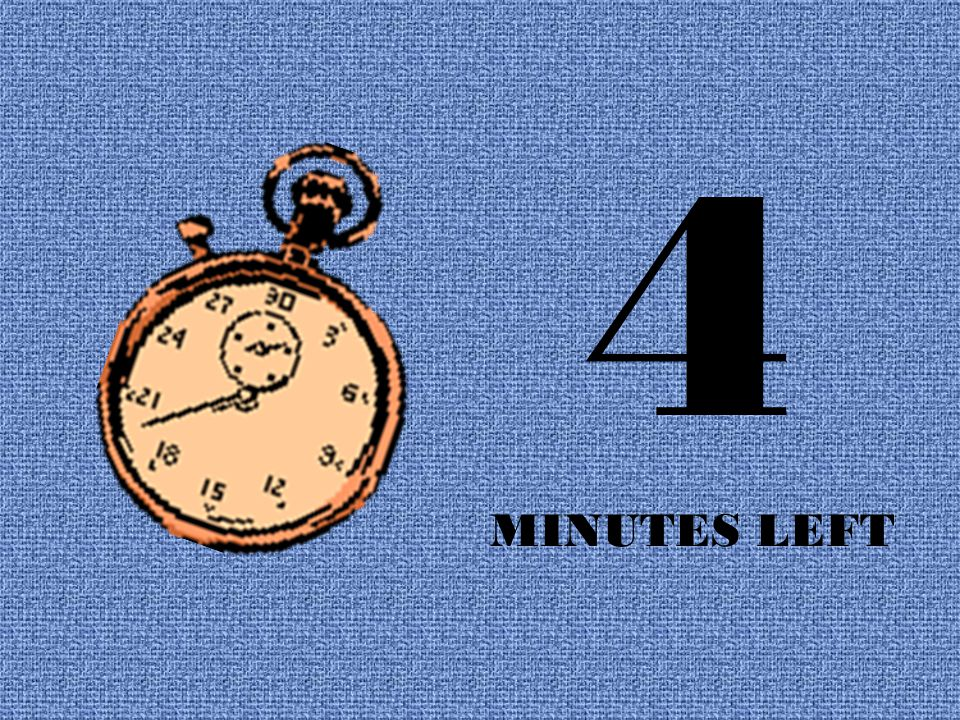4 MINUTES LEFT