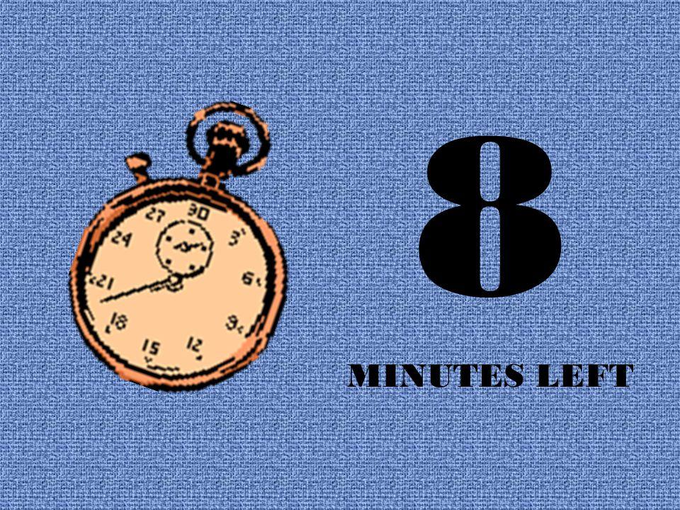 8 MINUTES LEFT